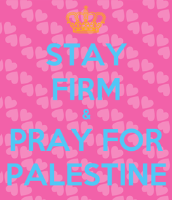 Poster: STAY FIRM & PRAY FOR PALESTINE