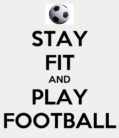 Poster: STAY FIT AND PLAY FOOTBALL