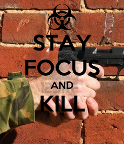 Poster: STAY FOCUS AND KILL