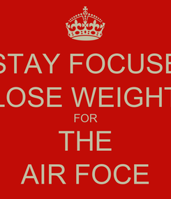 Poster: STAY FOCUSE LOSE WEIGHT FOR THE AIR FOCE