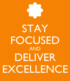 Poster: STAY FOCUSED AND DELIVER EXCELLENCE