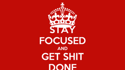 Poster: STAY FOCUSED AND GET SHIT DONE