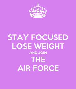 Poster: STAY FOCUSED LOSE WEIGHT AND JOIN THE AIR FORCE