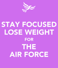 Poster: STAY FOCUSED LOSE WEIGHT FOR THE AIR FORCE
