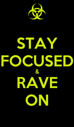 Poster: STAY FOCUSED & RAVE ON