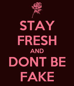 Poster: STAY FRESH AND DONT BE FAKE