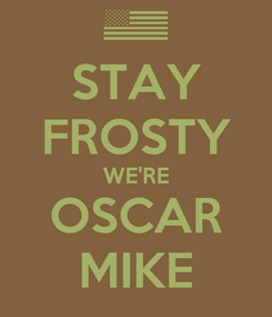 Poster: STAY FROSTY WE'RE OSCAR MIKE