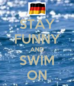 Poster: STAY FUNNY AND SWIM ON