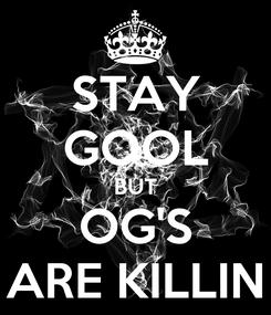 Poster: STAY GOOL BUT OG'S ARE KILLIN