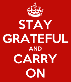 Poster: STAY GRATEFUL AND CARRY ON