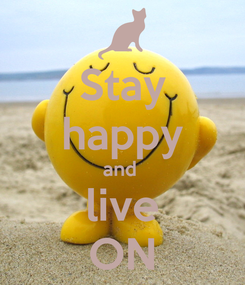 Poster: Stay happy and  live ON