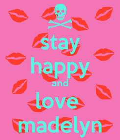 Poster: stay happy and love  madelyn