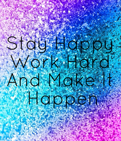 Poster: Stay Happy Work Hard And Make It  Happen