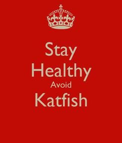 Poster: Stay Healthy Avoid Katfish