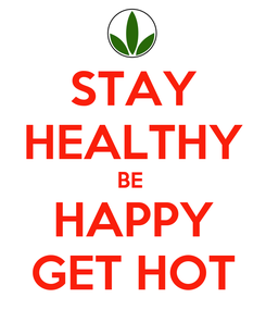 Poster: STAY HEALTHY BE  HAPPY GET HOT
