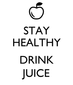 Poster: STAY HEALTHY  DRINK JUICE