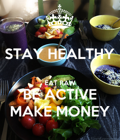Poster: STAY HEALTHY  EAT RAW BE ACTIVE MAKE MONEY