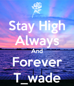 Poster: Stay High Always And Forever T_wade