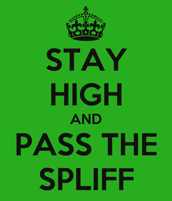 Poster: STAY HIGH AND PASS THE SPLIFF