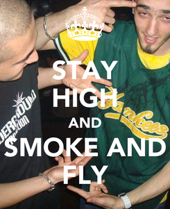 Poster: STAY HIGH AND SMOKE AND FLY