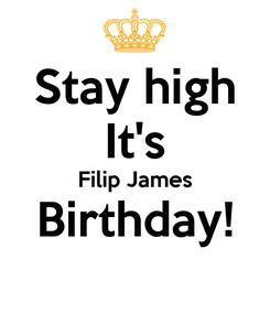 Poster: Stay high It's Filip James Birthday!