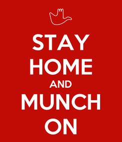 Poster: STAY HOME AND MUNCH ON