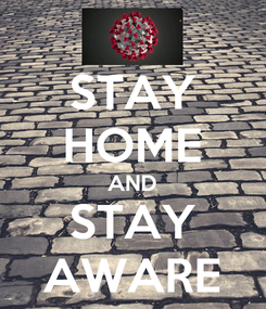 Poster: STAY HOME AND STAY AWARE
