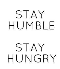 Poster: STAY  HUMBLE  STAY  HUNGRY