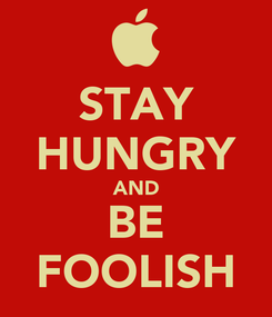 Poster: STAY HUNGRY AND BE FOOLISH