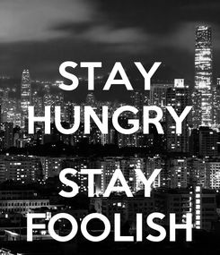 Poster: STAY HUNGRY  STAY FOOLISH
