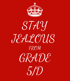 Poster: STAY JEALOUS  FROM GRADE 5/D