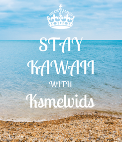 Poster: STAY KAWAII WITH Ksmelvids