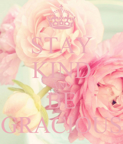 Poster: STAY KIND AND BE GRACIOUS