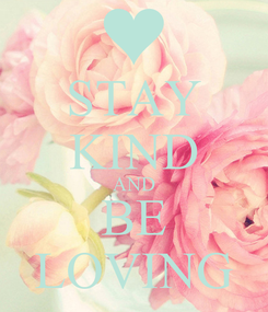Poster: STAY KIND AND BE LOVING
