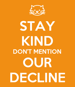 Poster: STAY KIND DON'T MENTION OUR DECLINE