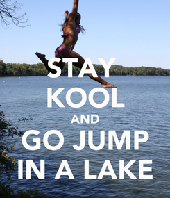 Poster: STAY  KOOL AND GO JUMP IN A LAKE