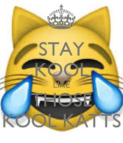 Poster: STAY KOOL LIKE THOSE KOOL KATTS