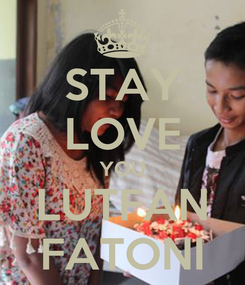 Poster: STAY LOVE YOU LUTFAN FATONI