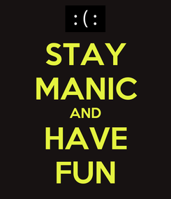 Poster: STAY MANIC AND HAVE FUN