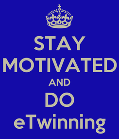 Poster: STAY MOTIVATED AND DO eTwinning