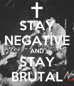 Poster: STAY NEGATIVE AND STAY BRUTAL