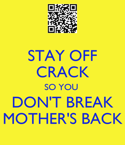 Poster: STAY OFF CRACK SO YOU  DON'T BREAK MOTHER'S BACK