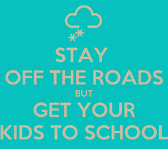 Poster: STAY  OFF THE ROADS BUT GET YOUR KIDS TO SCHOOL