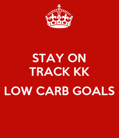 Poster: STAY ON TRACK KK  LOW CARB GOALS