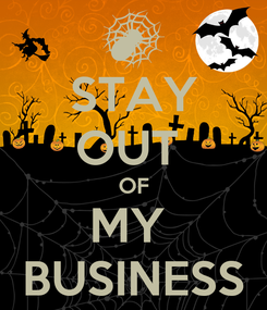 Poster: STAY OUT  OF MY  BUSINESS