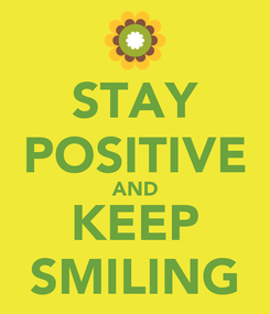 Poster: STAY POSITIVE AND KEEP SMILING