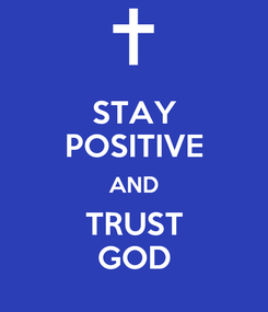 Poster: STAY POSITIVE AND TRUST GOD