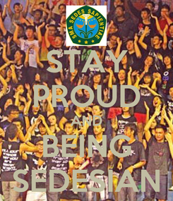 Poster: STAY PROUD AND BEING SEDESIAN