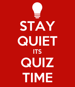Poster: STAY QUIET ITS QUIZ TIME