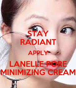 Poster: STAY RADIANT APPLY LANELLE PORE MINIMIZING CREAM